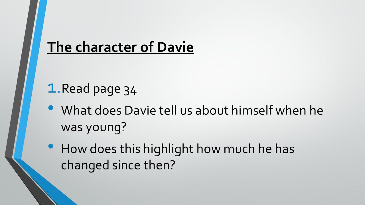 The character of Davie 1. Read page 34 What does Davie tell us about himself when he was young.