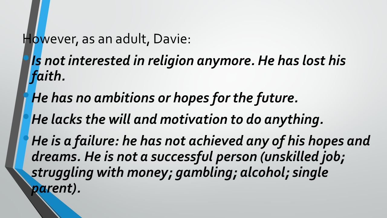 However, as an adult, Davie: Is not interested in religion anymore.