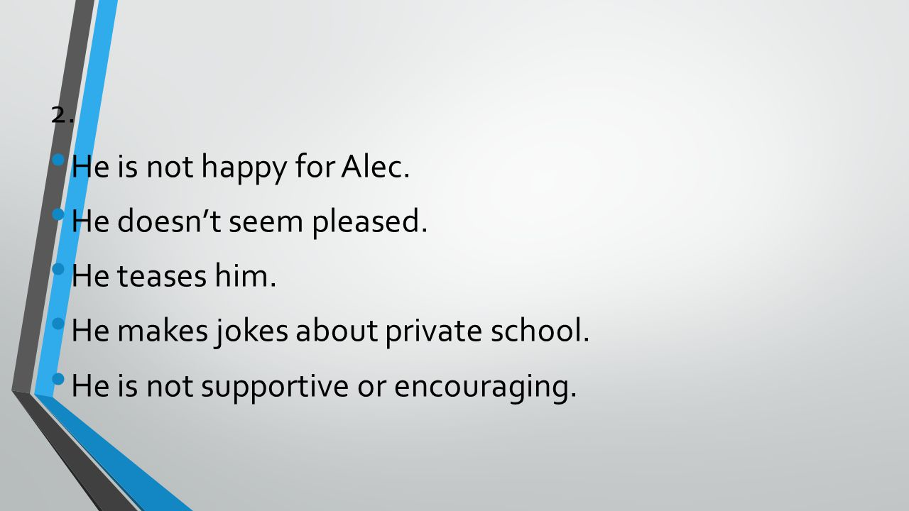 2. He is not happy for Alec. He doesn't seem pleased.