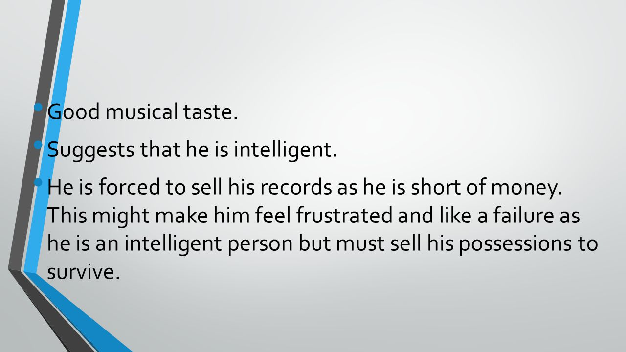 Good musical taste. Suggests that he is intelligent.