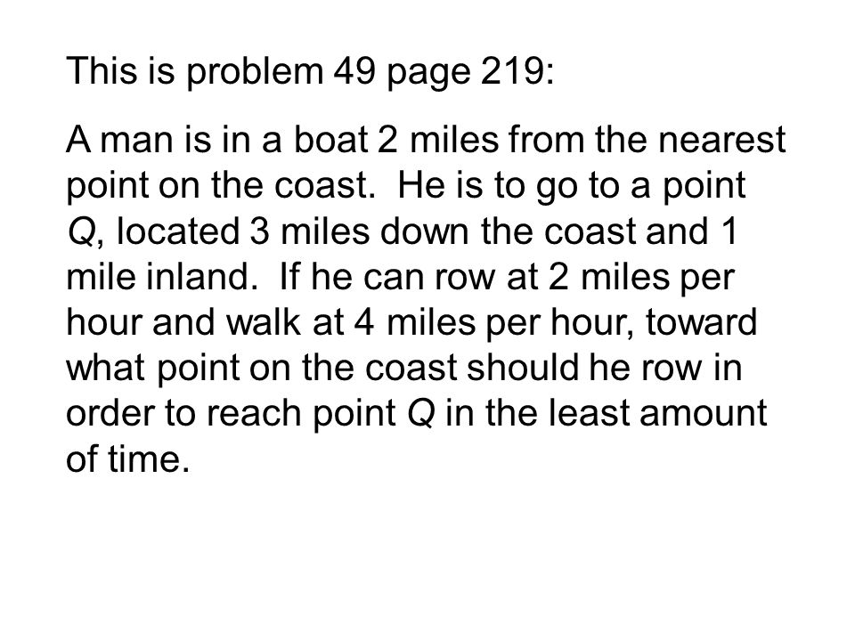 This is problem 49 page 219: A man is in a boat 2 miles from the nearest point on the coast.
