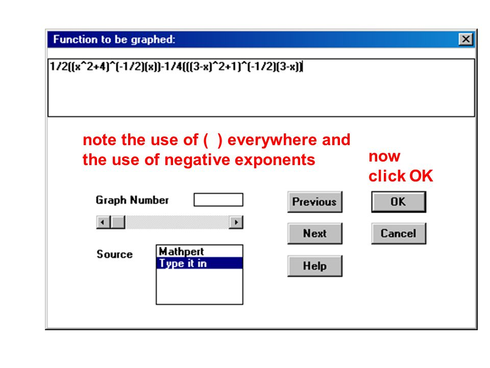 note the use of ( ) everywhere and the use of negative exponents now click OK