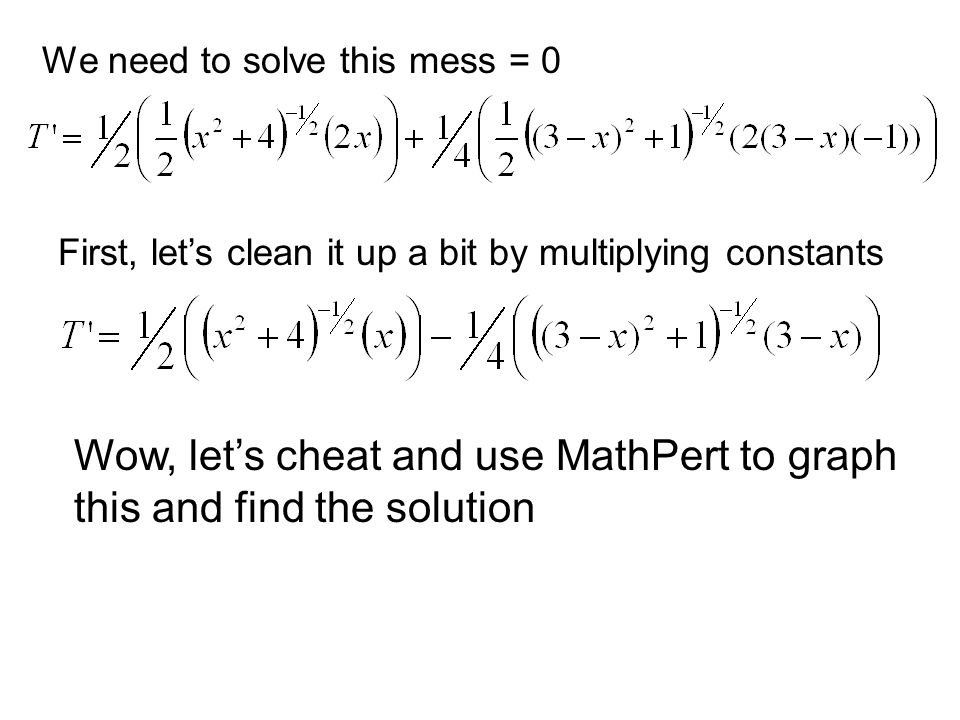 We need to solve this mess = 0 First, let's clean it up a bit by multiplying constants Wow, let's cheat and use MathPert to graph this and find the solution