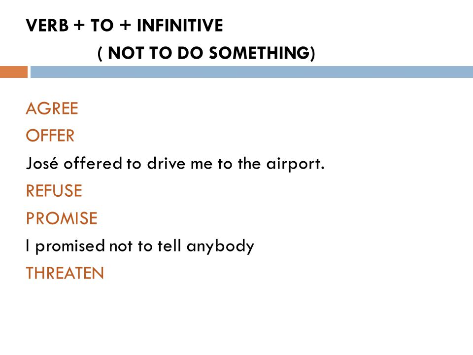 VERB + TO + INFINITIVE ( NOT TO DO SOMETHING) AGREE OFFER José offered to drive me to the airport.