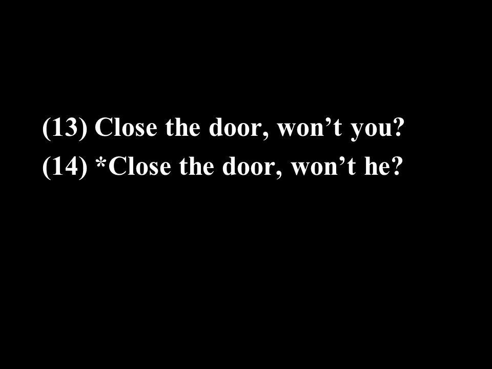 (13) Close the door, won't you (14) *Close the door, won't he
