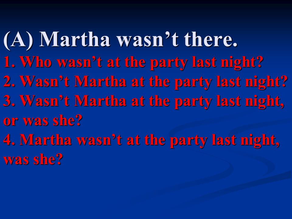 (A) Martha wasn't there.1. Who wasn't at the party last night.