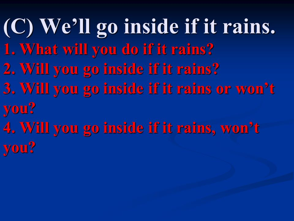 (C) We'll go inside if it rains.1. What will you do if it rains.