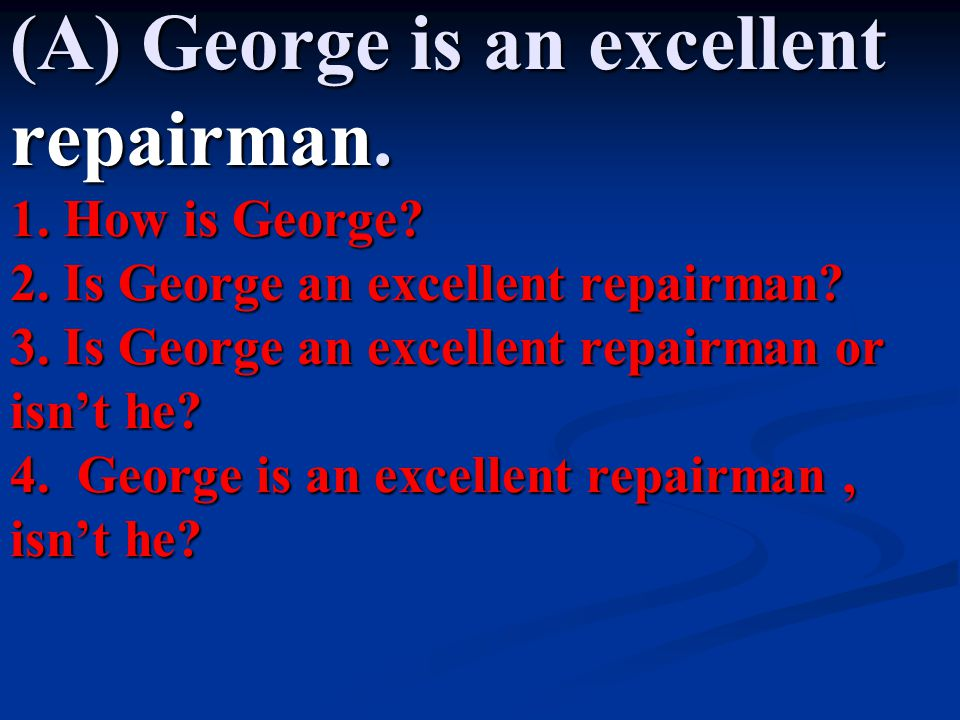 (A) George is an excellent repairman.1. How is George.