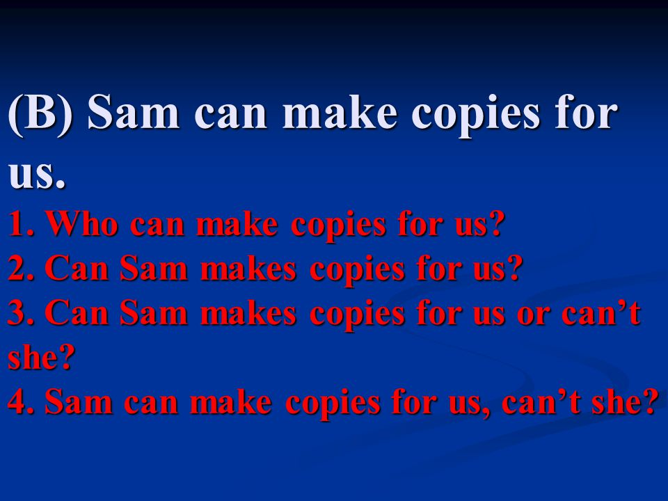 (B) Sam can make copies for us.1. Who can make copies for us.