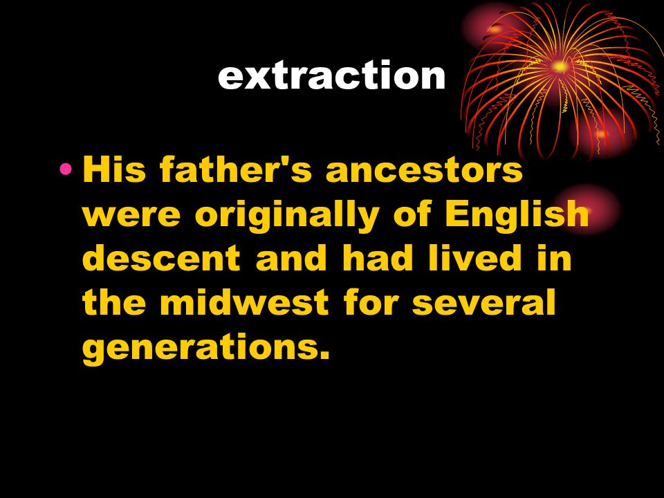 extraction His father s ancestors were originally of English descent and had lived in the midwest for several generations.
