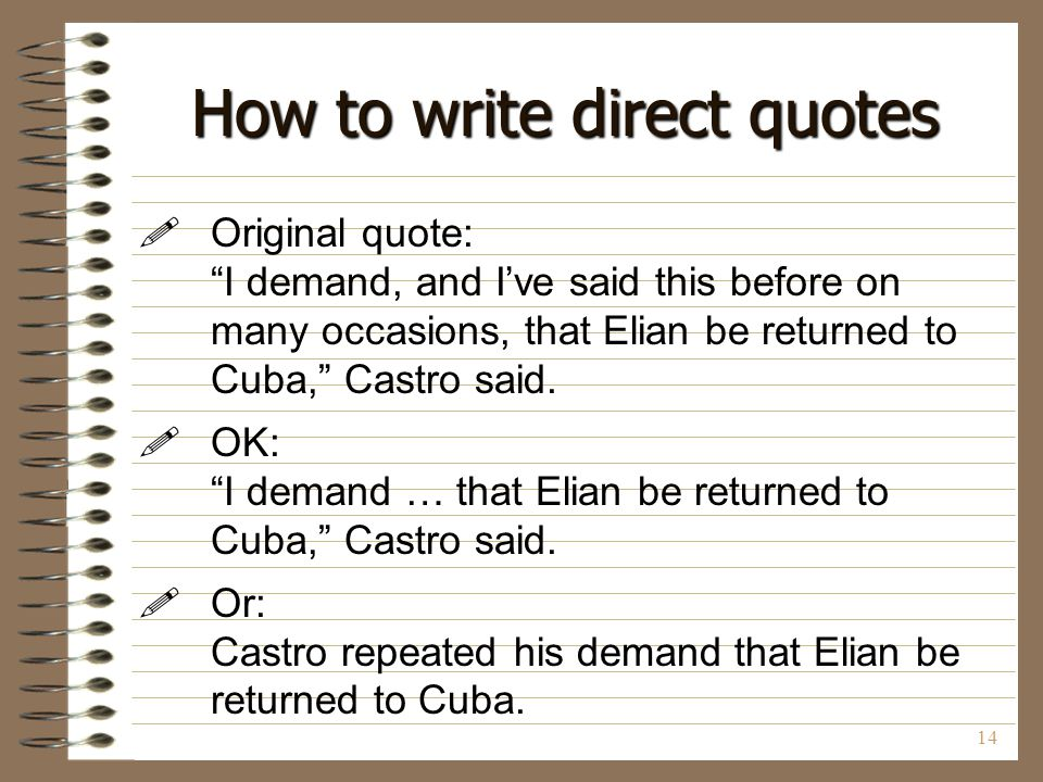 """14 How to write direct quotes  Original quote: """"I demand, and I've said this before on many occasions, that Elian be returned to Cuba,"""" Castro said."""