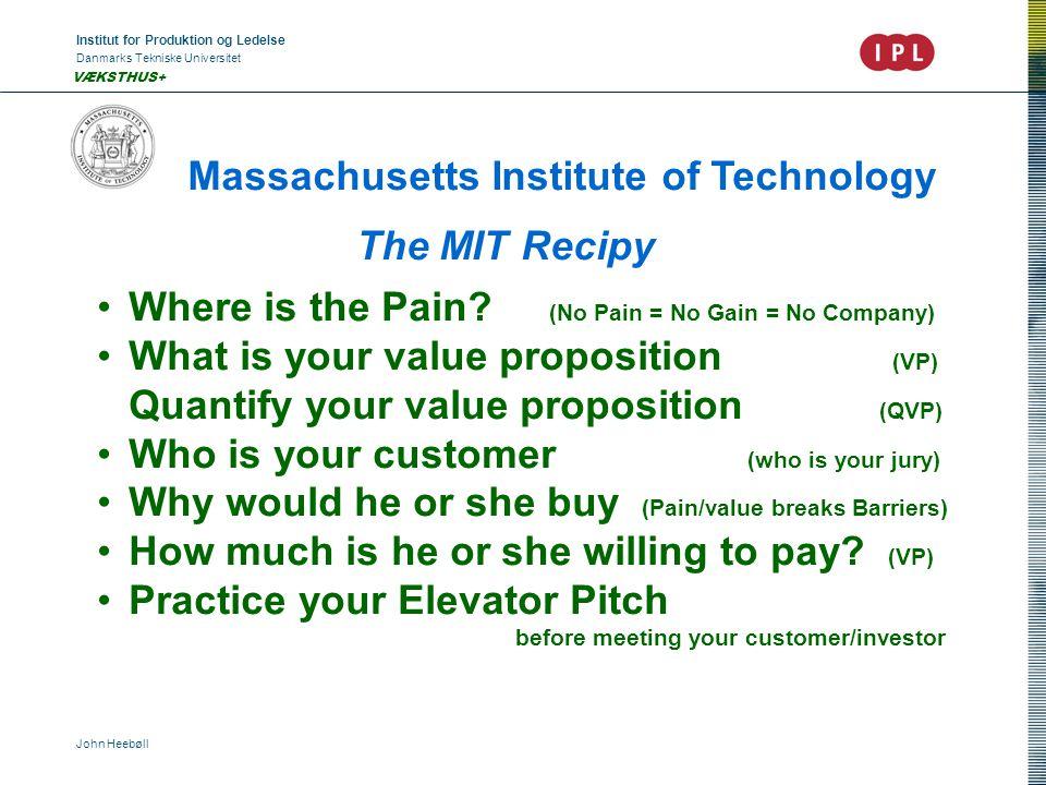 Institut for Produktion og Ledelse Danmarks Tekniske Universitet John Heebøll VÆKSTHUS+ Massachusetts Institute of Technology The MIT Recipy Where is the Pain.