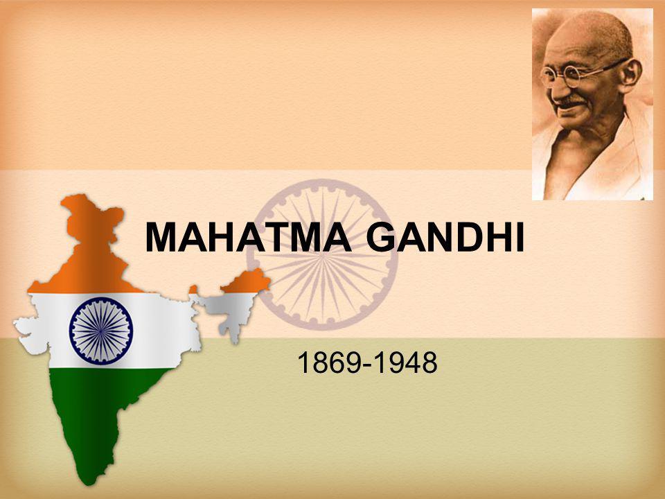 MAHATMA GANDHI 1869-1948