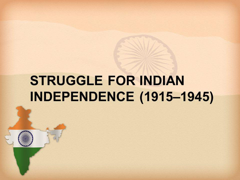 STRUGGLE FOR INDIAN INDEPENDENCE (1915–1945)