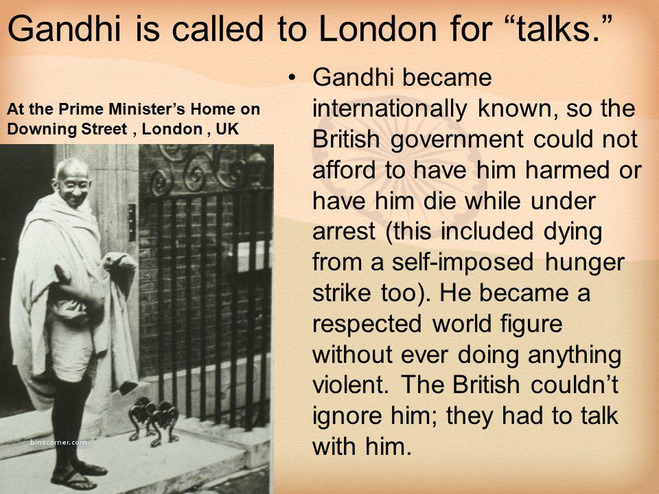 "Gandhi is called to London for ""talks."" Gandhi became internationally known, so the British government could not afford to have him harmed or have him"