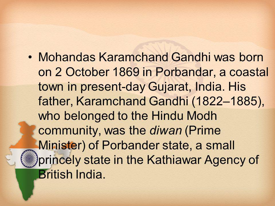 Mohandas Karamchand Gandhi was born on 2 October 1869 in Porbandar, a coastal town in present-day Gujarat, India.
