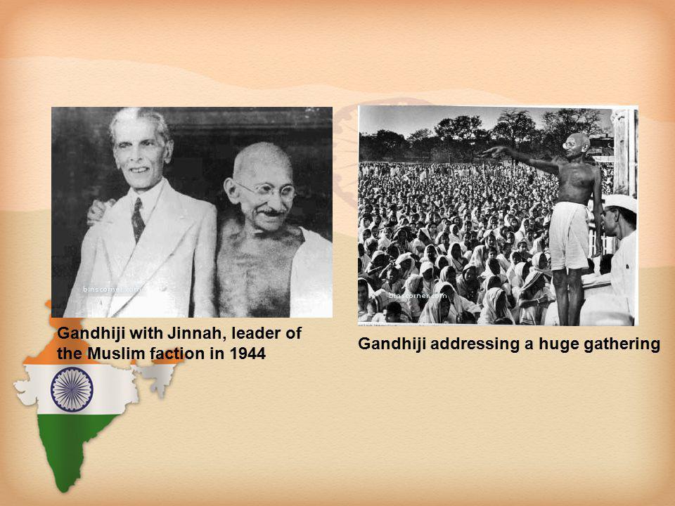Gandhiji with Jinnah, leader of the Muslim faction in 1944 Gandhiji addressing a huge gathering