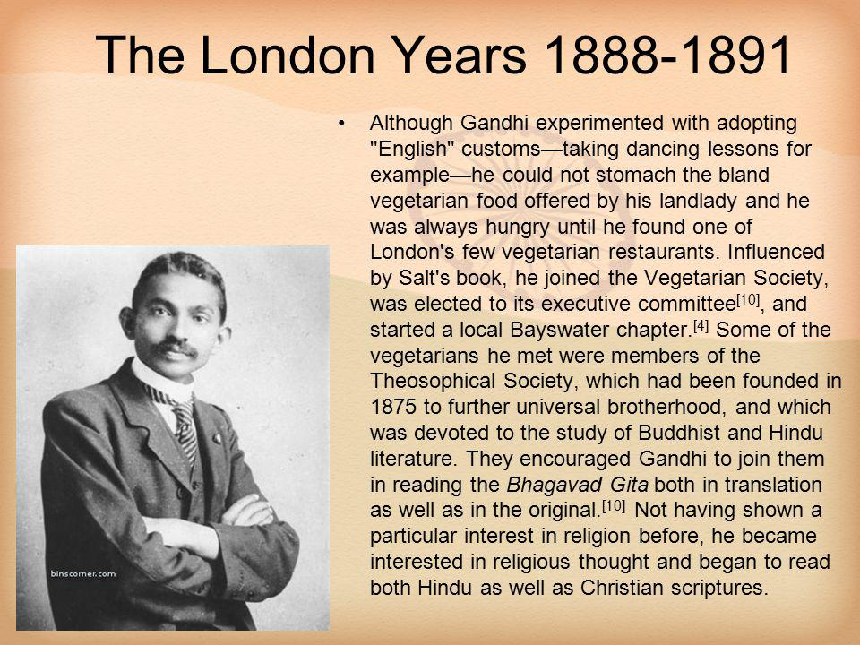 The London Years 1888-1891 Although Gandhi experimented with adopting