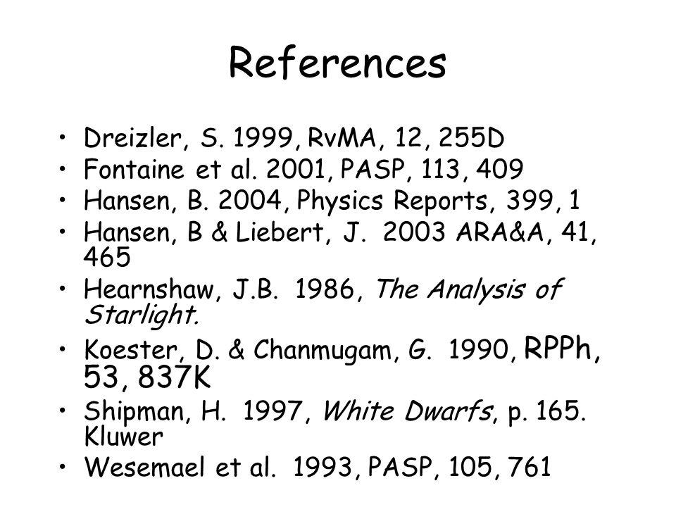 References Dreizler, S. 1999, RvMA, 12, 255D Fontaine et al.