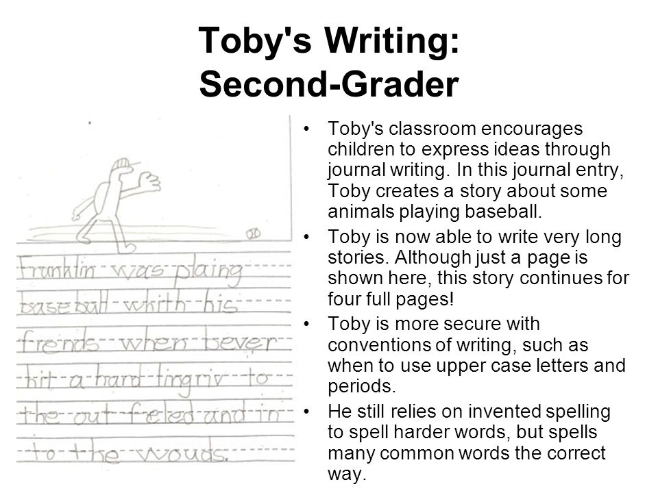 Toby's Writing: Second-Grader Toby's classroom encourages children to express ideas through journal writing. In this journal entry, Toby creates a sto