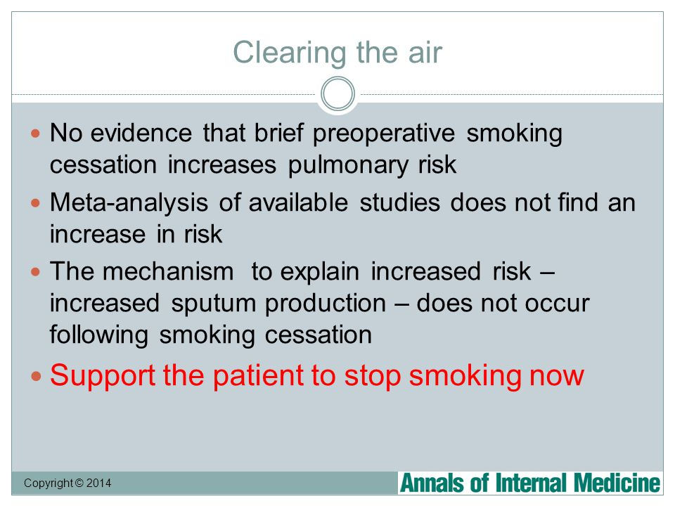 Clearing the air No evidence that brief preoperative smoking cessation increases pulmonary risk Meta-analysis of available studies does not find an in