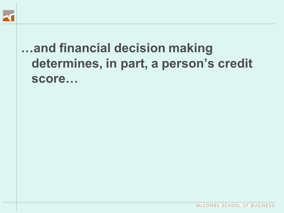 …and financial decision making determines, in part, a person's credit score…