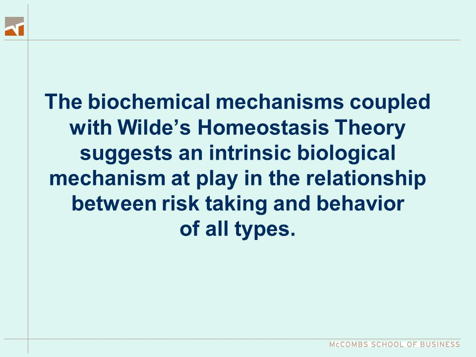 The biochemical mechanisms coupled with Wilde's Homeostasis Theory suggests an intrinsic biological mechanism at play in the relationship between risk