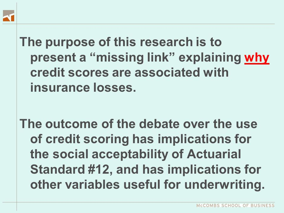 "The purpose of this research is to present a ""missing link"" explaining why credit scores are associated with insurance losses. The outcome of the deba"