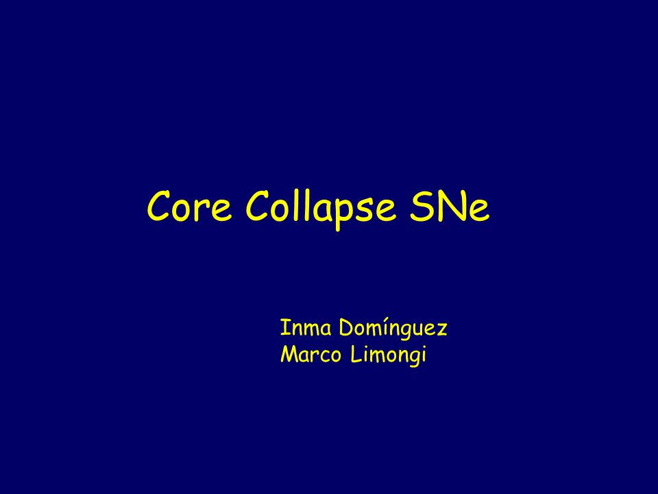 Core Collapse SNe Inma Domínguez Marco Limongi