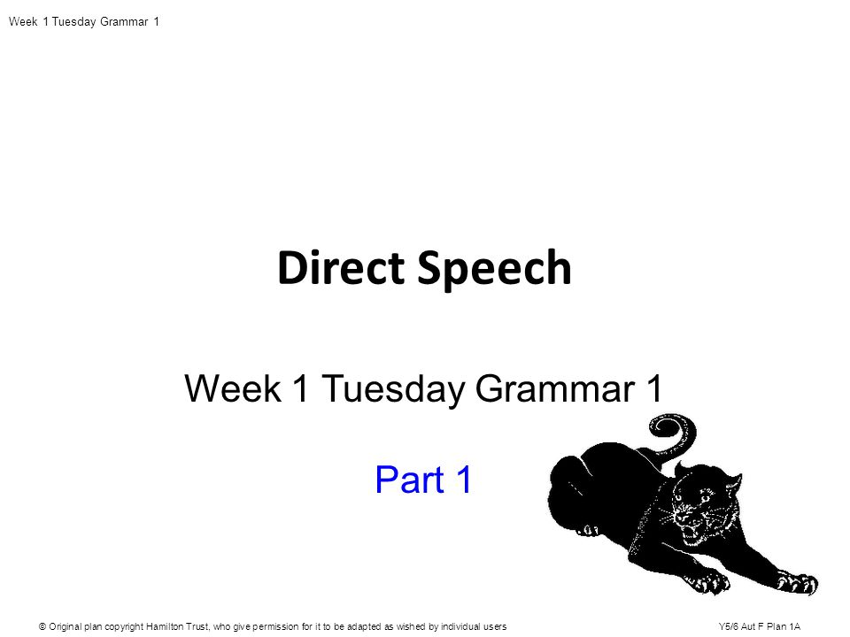 Direct Speech Week 1 Tuesday Grammar 1 Part 1 © Original plan copyright Hamilton Trust, who give permission for it to be adapted as wished by individu