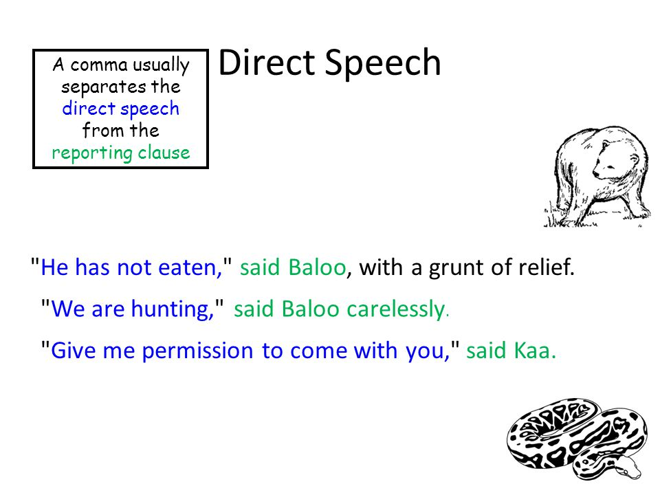 Direct Speech A comma usually separates the direct speech from the reporting clause
