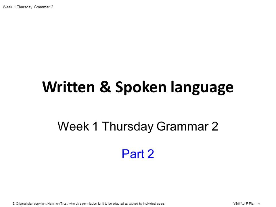 Written & Spoken language Week 1 Thursday Grammar 2 Part 2 © Original plan copyright Hamilton Trust, who give permission for it to be adapted as wishe
