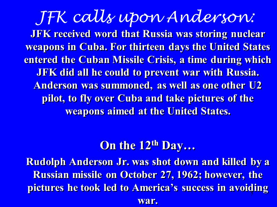 5 JFK calls upon Anderson: JFK received word that Russia was storing nuclear weapons in Cuba.
