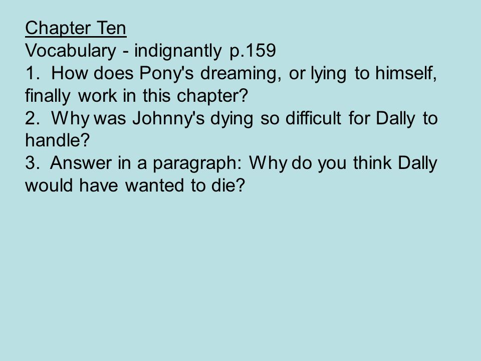 Chapter Ten Vocabulary - indignantly p.159 1. How does Pony's dreaming, or lying to himself, finally work in this chapter? 2. Why was Johnny's dying s