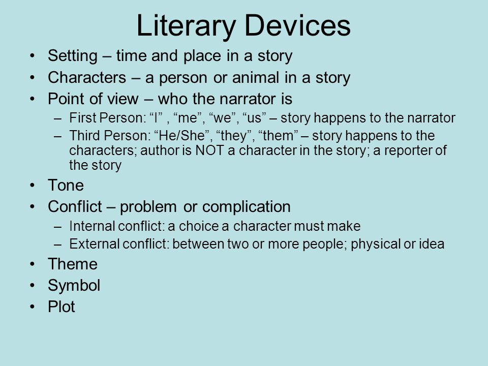 "Literary Devices Setting – time and place in a story Characters – a person or animal in a story Point of view – who the narrator is –First Person: ""I"""