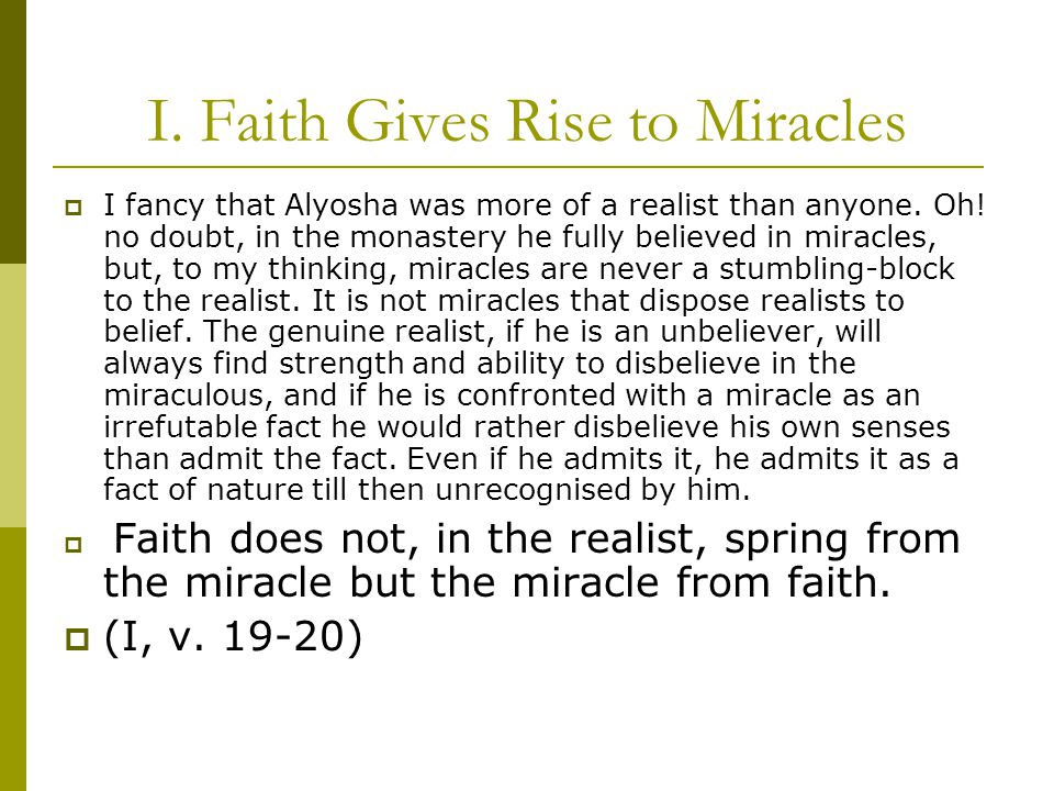 I. Faith Gives Rise to Miracles  I fancy that Alyosha was more of a realist than anyone.