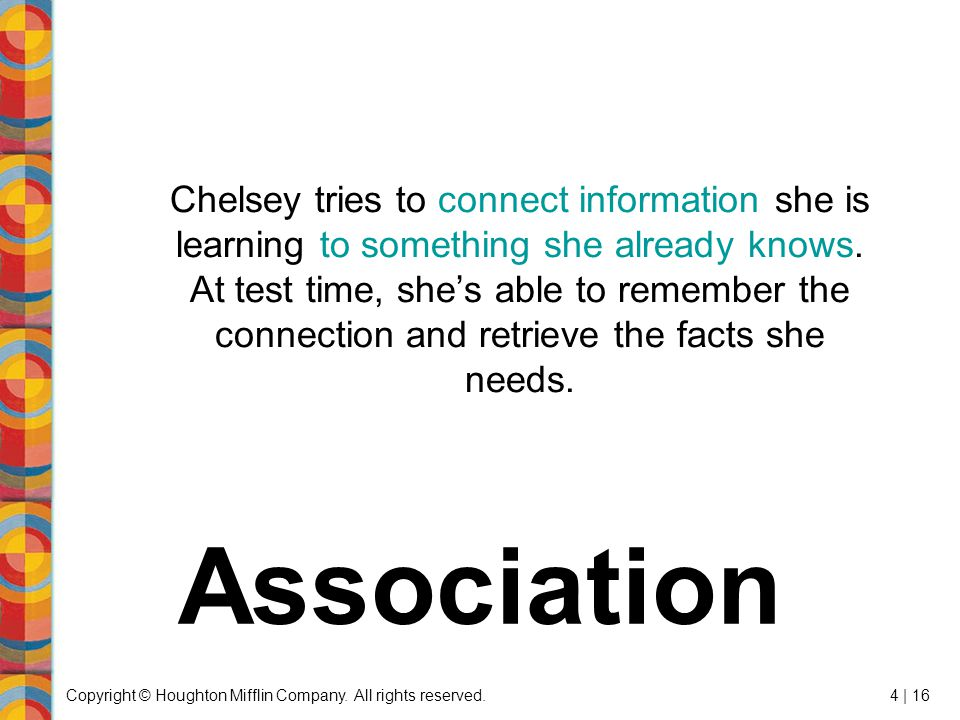 Copyright © Houghton Mifflin Company. All rights reserved.4 | 16 Chelsey tries to connect information she is learning to something she already knows.