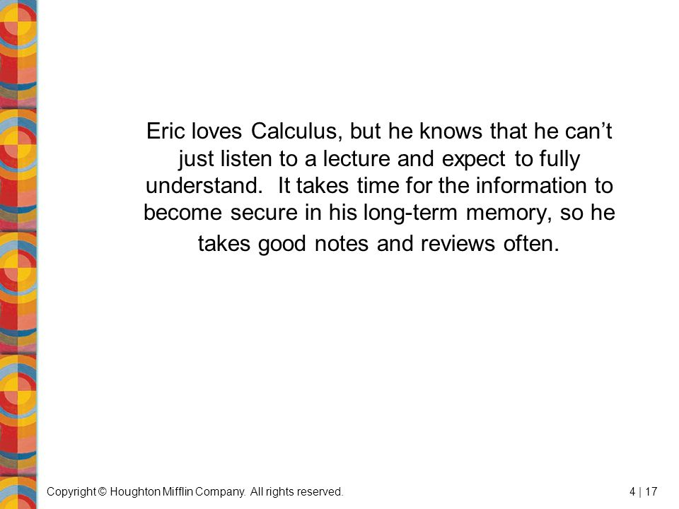 Copyright © Houghton Mifflin Company. All rights reserved.4 | 17 Eric loves Calculus, but he knows that he can't just listen to a lecture and expect t