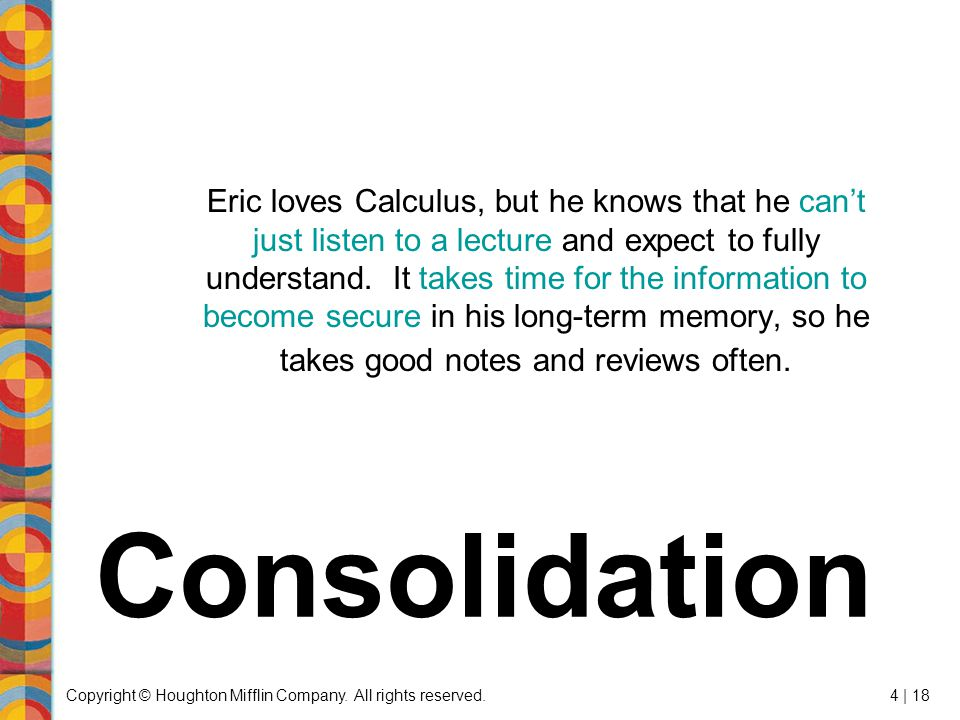 Copyright © Houghton Mifflin Company. All rights reserved.4 | 18 Eric loves Calculus, but he knows that he can't just listen to a lecture and expect t