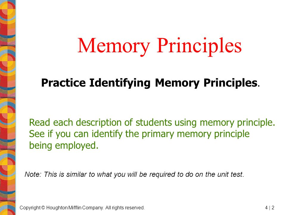 Copyright © Houghton Mifflin Company. All rights reserved.4 | 2 Memory Principles Note: This is similar to what you will be required to do on the unit