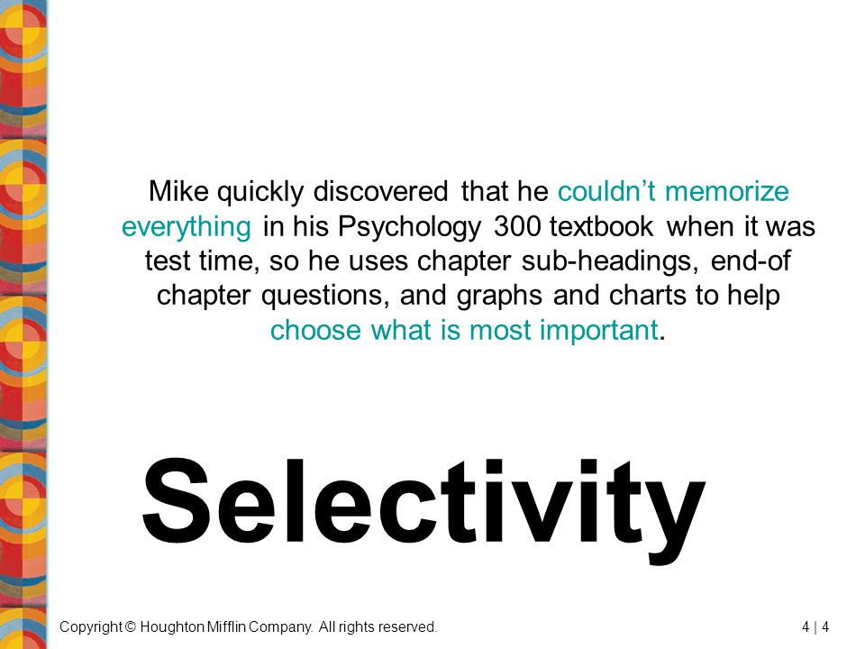 Copyright © Houghton Mifflin Company. All rights reserved.4 | 4 Mike quickly discovered that he couldn't memorize everything in his Psychology 300 tex