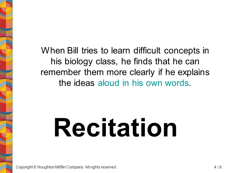 Copyright © Houghton Mifflin Company. All rights reserved.4 | 6 When Bill tries to learn difficult concepts in his biology class, he finds that he can