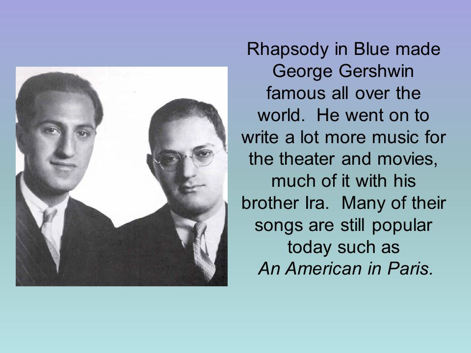 Rhapsody in Blue made George Gershwin famous all over the world.