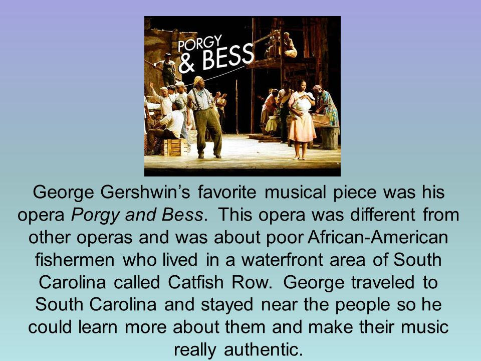 George Gershwin's favorite musical piece was his opera Porgy and Bess.
