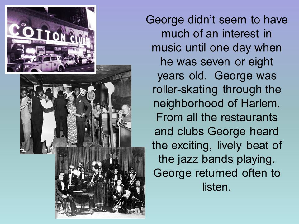 George didn't seem to have much of an interest in music until one day when he was seven or eight years old.