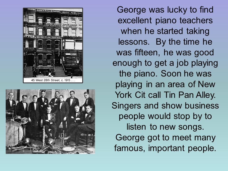 George was lucky to find excellent piano teachers when he started taking lessons.