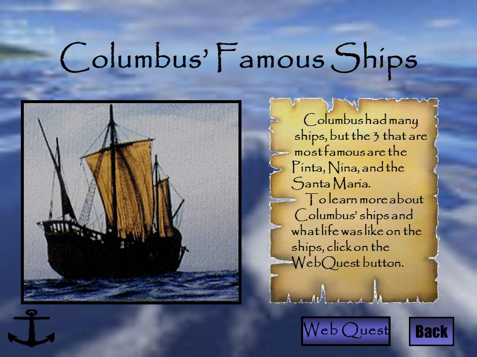 Columbus' Famous Ships Back Columbus had many ships, but the 3 that are most famous are the Pinta, Nina, and the Santa Maria. To learn more about Colu