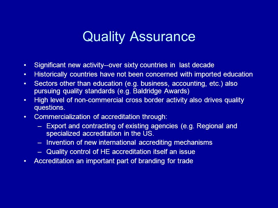 Quality Assurance Significant new activity--over sixty countries in last decade Historically countries have not been concerned with imported education