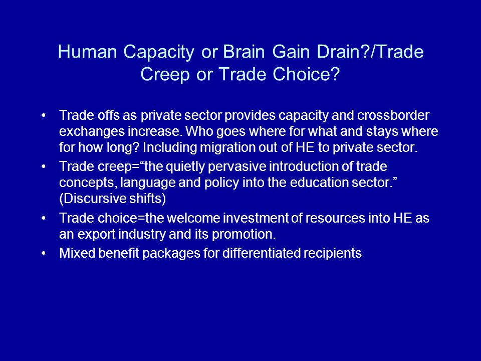 Human Capacity or Brain Gain Drain /Trade Creep or Trade Choice.