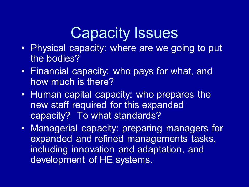 Capacity Issues Physical capacity: where are we going to put the bodies.